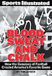 img - for Sports Illustrated Blood, Sweat & Chalk: The Ultimate Football Playbook: How the Great Coaches Built Today's Game [Hardcover] book / textbook / text book