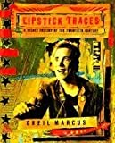 Lipstick Traces: A Secret History of the Twentieth Century (0674535812) by Greil Marcus