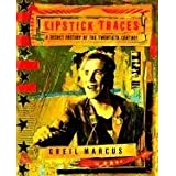 Lipstick Traces: A Secret History of the Twentieth Century ~ Greil Marcus