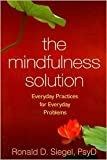 The Mindfulness Solution: Everyday Practices for Everyday Problems [Paperback]