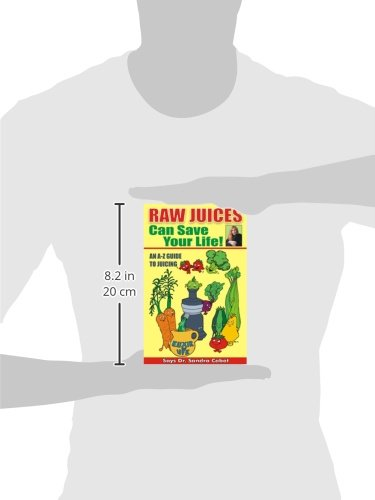 Raw Juices Can Save Your Life!: An A-Z Guide