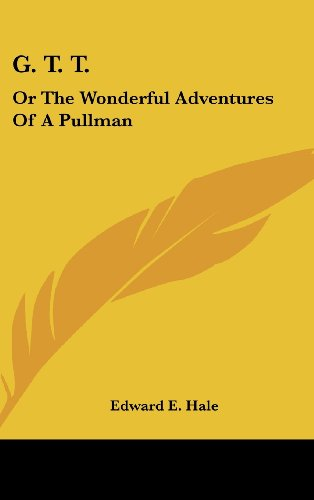 G. T. T: Or The Wonderful Adventures Of A Pullman