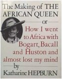 The Making of the African Queen: Or How I Went to Africa With Bogart, Bacall and Huston and Almost Lost My Mind, Katharine Hepburn