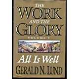 All Is Well: A Historical Novel (Work and the Glory) (1570085633) by Lund, Gerald N.