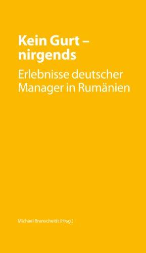 Kein Gurt - nirgends. Erlebnisse deutscher Manager in Rumänien (German Edition)