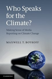 Who Speaks for the Climate?: Making Sense of Media Reporting on Climate Change: Maxwell T. Boykoff: 9780521133050: Amazon.com: Books