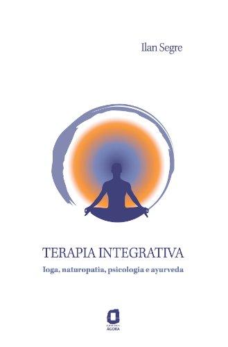 Terapia Integrativa - Ioga, Naturopatia, Psicologia e Ayurveda (Portuguese Edition), by Ilan Segre