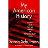 My American History: Lesbian and Gay Life During the Reagan/Bush Years (0415908531) by Schulman, Sarah