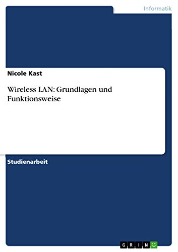 Wireless LAN: Grundlagen und Funktionsweise (German Edition), by Nicole Kast