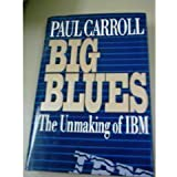 Big Blues: The Unmaking of IBM