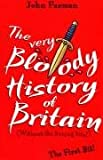 THE VERY BLOODY HISTORY of BRITAIN -Without the Boring Bits