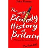 The Very Bloody History Of Britain :by John Farman