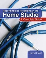 Recording & Producing in the Home Studio A Complete Guide [PB,2004] From Brkl Pr Pubna2004