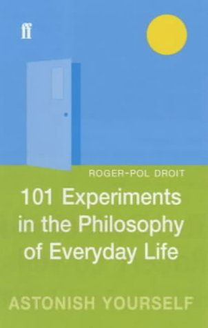 101-experiments-in-the-philosophy-of-everyday-life-by-roger-pol-droit-2002-11-04