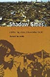 Shadow Cities: A Billion Squatters, A New Urban World (0415933196) by Robert Neuwirth