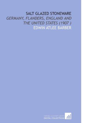 Salt Glazed Stoneware: Germany, Flanders, England and the United States (1907 )