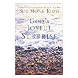 God's Joyful Surprise: Finding Yourself Loved ~ Sue Monk Kidd