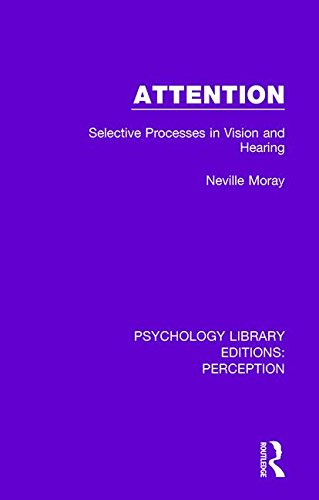 Attention: Selective Processes in Vision and Hearing (Psychology Library Editions: Perception) (Volume 23)