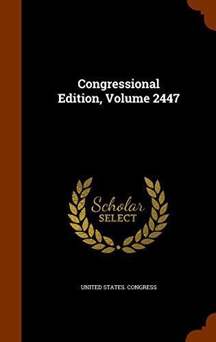 Congressional Edition, Volume 2447