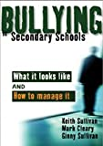 Keith Sullivan Bullying in Secondary Schools: What It Looks Like and How to Manage It (PCP Professional)