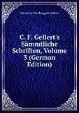 C. F. Gellert's Sämmtliche Schriften, Volume 3 (German Edition)
