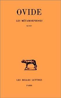 Les M�tamorphoses, tome 3 : Livres XI-XV par Ovide