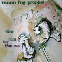 Moon Fog Prophet - dim dum sing the sun