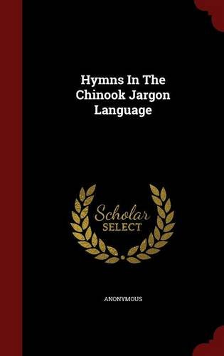 Hymns In The Chinook Jargon Language