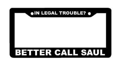 In Legal Trouble Better Call Saul - Automotive Black License Plate Frame - Breaking Bad Style Heisenberg (Heisenberg License Plate Frame compare prices)