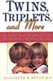 Twins, Triplets, And More - From Pre-birth Through High School - What Every Parent Needs To Know When Raising Two Or More