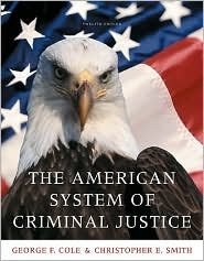 The American System of Criminal Justice 12th (twelve) edition Text Only, by George F. Cole