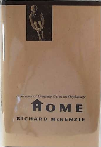 The Home: A Memoir of Growing Up in an Orphanage, Richard B. McKenzie