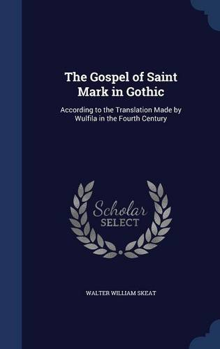 The Gospel of Saint Mark in Gothic: According to the Translation Made by Wulfila in the Fourth Century