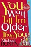 You Wait Till I'm Older Than You (Puffin Poetry) (0140380140) by Rosen, Michael