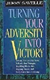 Turning Your Adversity Into Victory (0892749091) by Savelle, Jerry