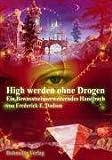 High werden ohne Drogen: Ein bewusstseinserweiterndes Handbuch
