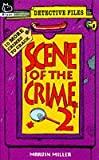 Scene of the Crime: Bk. 2 (Detective Files) (059019450X) by Miller, Marvin