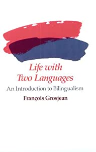 Life with Two Languages: An Introduction to Bilingualism