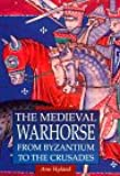 Medieval Warhorse: From Byzantium To The Crusades (Medieval Military Library)