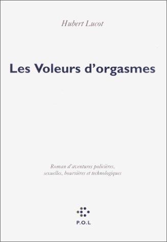Les Voleurs d'orgasme : roman d'aventures policière, sexuelles, boursières et technologiques