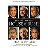 The Fall of the House of Bush: The Untold Story of How a Band of True Believers Seized the Executive Branch, Started the Iraq War, and Still Imperils America's Futureby Craig Unger