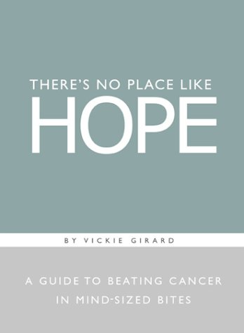 Theres No Place Like Hope : A Guide to Beating Cancer in Mind-Sized Bites : A Book of Hope, Help, and Inspiration for Cancer Patients and Their Families, Girard,Vickie