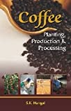 Coffee: Planting Production Processing (8189729314) by Mangal, S. K.