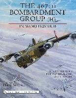 The 467th Bombardment Group (H) in World War II: in Combat with the B-24 Liberator over Europe
