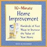 10-Minute Home Improvement: Hundreds of Fast Ways to Increase the Value of  Your Home (1592332188) by Alexander, Skye