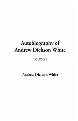 Autobiography of Andrew Dickson White, Volume I