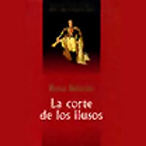 La Corte de los Ilusos (Texto Completo)[The Court of the Delusionals ] | [Rosa Beltran]