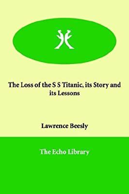 The Loss of the S S Titanic, Its Story And Its Lessons