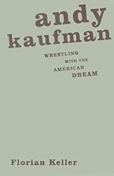 andy kaufman: wrestling with the american dream - florian keller
