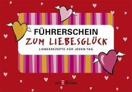 Führerschein zum Liebesglück - Kartenbox: Liebesrezepte für jeden Tag